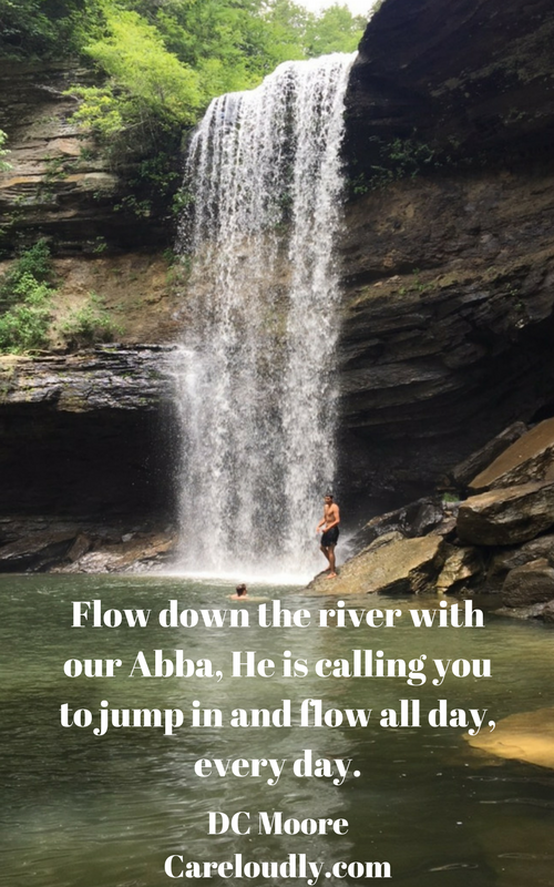 Flow-down-the-river-with-our-Abba-He-is-calling-you-to-jump-in-and-flow-all-day-every-day. Rivers Are Our Life Source